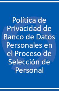 Política de Privacidad de Banco de Datos Personales en el Proceso de Selección de Personal